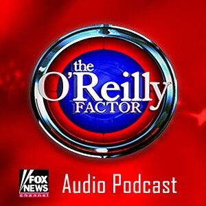 The O'Reilly Factor Podcast