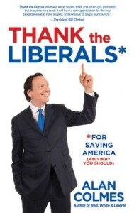 Should We Be THANKING Liberals For Saving America? @AlanColmes Sits Down With Tom!