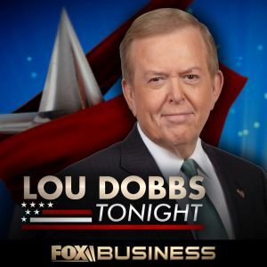 Lou Dobbs Tonight Podcast