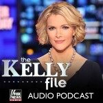 Kelly File Podcast