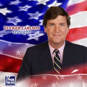 Tucker Carlson Tonight Podcast