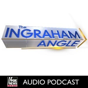 The Ingraham Angle Podcast