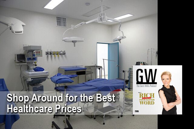 Shop Around For The Best Healthcare Prices Gerri Willis Podcast